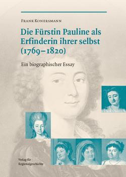 Die Fürstin Pauline (1769-1820) als Erfinderin ihrer selbst von Konersmann,  Frank
