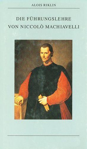 Die Führungslehre von Niccolò Machiavelli von Riklin,  Alois