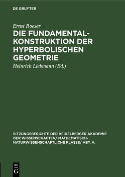 Die Fundamentalkonstruktion der hyperbolischen Geometrie von Liebmann,  Heinrich, Roeser,  Ernst