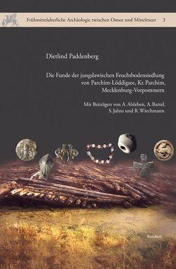 Die Funde der jungslawischen Feuchtbodensiedlung von Parchim-Löddigsee, Kr. Parchim, Mecklenburg-Vorpommern von Paddenberg,  Dietlind