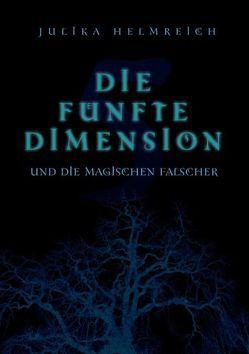 Die fünfte Dimension und die magischen Fälscher von Helmreich,  Julika