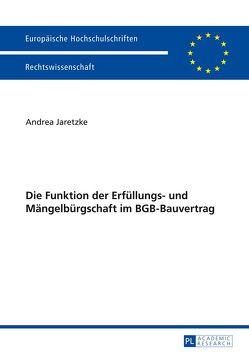Die Funktion der Erfüllungs- und Mängelbürgschaft im BGB-Bauvertrag von Jaretzke,  Andrea