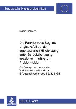 Die Funktion des Begriffs «Unglücksfall» bei der unterlassenen Hilfeleistung unter Berücksichtigung spezieller inhaltlicher Problemfelder von Schmitz,  Martin