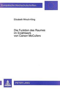 Die Funktion des Raumes im Erzählwerk von Carson McCullers von Wirsch-Kling,  Elisabeth