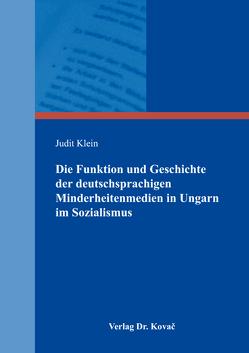 Die Funktion und Geschichte der deutschsprachigen Minderheitenmedien in Ungarn im Sozialismus von Klein,  Judit