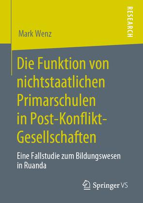 Die Funktion von nichtstaatlichen Primarschulen in Post-Konflikt-Gesellschaften von Wenz,  Mark