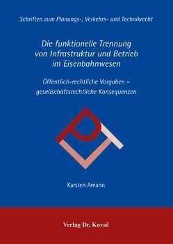 Die funktionelle Trennung von Infrastruktur und Betrieb im Eisenbahnwesen von Amann,  Karsten