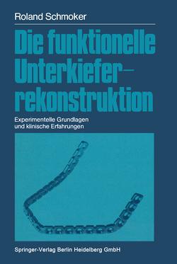 Die funktionelle Unterkieferrekonstruktion von Müller,  M.E., Schmoker,  Roland R.