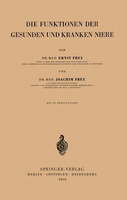 Die Funktionen der Gesunden und Kranken Niere von Frey,  Ernst, Frey,  Joachim