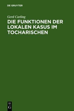 Die Funktionen der lokalen Kasus im Tocharischen von Carling,  Gerd