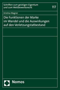 Die Funktionen der Marke im Wandel und die Auswirkungen auf den Verletzungstatbestand von Wagner,  Kristina