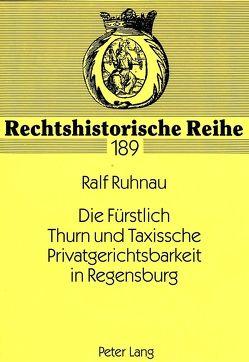 Die Fürstlich Thurn und Taxissche Privatgerichtsbarkeit in Regensburg von Ruhnau,  Ralf