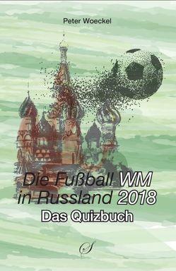 Die Fußball-Weltmeisterschaft 2018 von Gußmann,  Götz