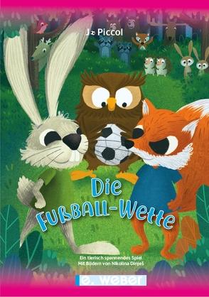 Die Fußball-Wette – ein tierisch spannendes Spiel von Dinješ,  Nikolina, Piccol,  Jo