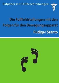 Die Fußfehlstellungen mit den Folgen für den Bewegungsapparat von Szanto,  Rüdiger