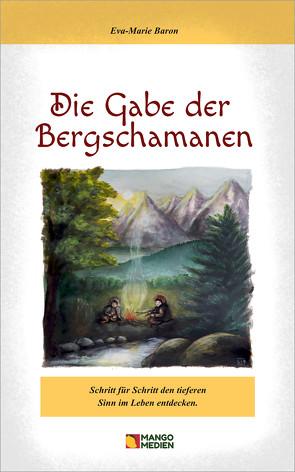 Die Gabe der Bergschamanen von Baron,  Eva-Marie