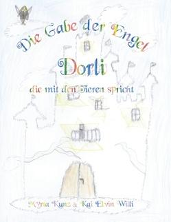 Die Gabe der Engel – Dorli die mit den Tieren spricht von Kunz,  Myrta