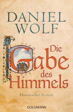 Die Gabe des Himmels von Wolf,  Daniel