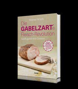 Die GABELZARTE Fleisch-Revolution von Wirth,  Werner