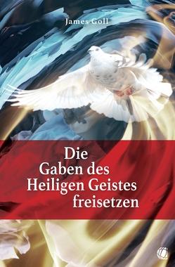 Die Gaben des Heiligen Geistes freisetzen von Goll,  James