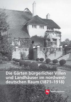 Die Gärten bürgerlicher Villen und Landhäuser im nordwestdeutschen Raum (1871–1918) von Niedersächsisches Landesamt für Denkmalpflege, Stiers,  Birte
