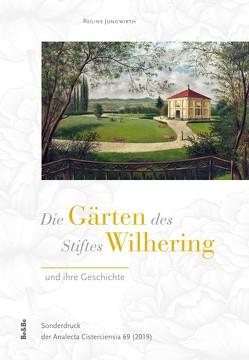 Die Gärten des Stiftes Wilhering und ihre Geschichte von Jungwirth,  Regine