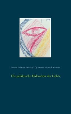 Die galaktische Föderation des Lichts von Edelmann,  Susanne, Og-Min,  Lady Nayla, St. Germain,  Adamus