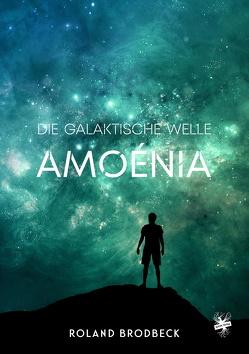 Die galaktische Welle – Amoénia von Brodbeck,  Roland