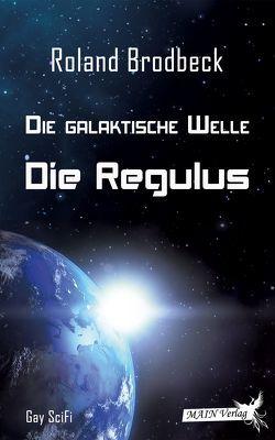 Die Galaktische Welle – Die Regulus von Brodbeck,  Roland