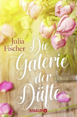 Die Galerie der Düfte von Fischer,  Julia