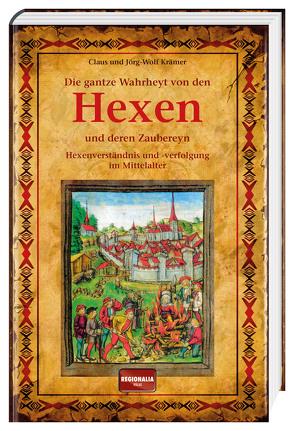 Die gantze Wahrheyt von den Hexen und deren Zaubereyn von Krämer,  Claus, Krämer,  Jörg-Wolf