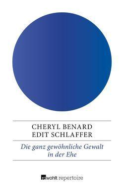 Die ganz gewöhnliche Gewalt in der Ehe von Benard,  Cheryl, Schlaffer,  Edit