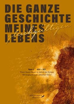 Die ganze Geschichte meines gleichgültigen Lebens. Band 3. von Diziol,  Sebastian, Hübner,  René, Meyer,  Franz Simon
