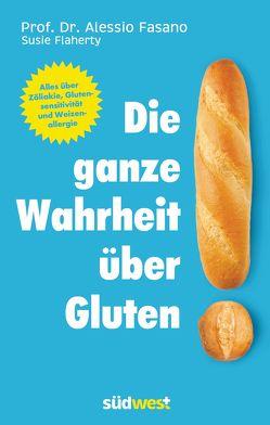 Die ganze Wahrheit über Gluten von Claudia Fritzsche, Fasano,  Dr. Alessio, Flaherty,  Susie