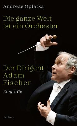 Die ganze Welt ist ein Orchester von Oplatka,  Andreas