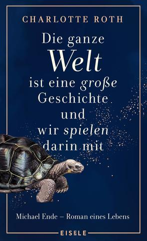 Die ganze Welt ist eine große Geschichte, und wir spielen darin mit von Hocke,  Roman, Roth,  Charlotte