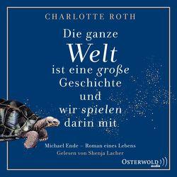 Die ganze Welt ist eine große Geschichte, und wir spielen darin mit von Hocke,  Roman, Lacher,  Shenja, Roth,  Charlotte