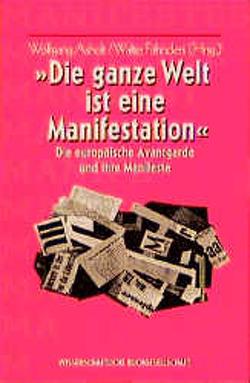 Die ganze Welt ist eine Manifestation von Asholt,  Wolfgang, Fähnders,  Walter