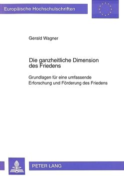Die ganzheitliche Dimension des Friedens von Wagner,  Gerald