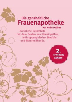 Die ganzheitliche Frauenapotheke (2. erweiterte Auflage) von Dubben,  Heike