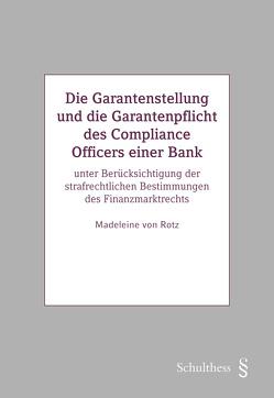 Die Garantenstellung und die Garantenpflicht des Compliance Officers einer Bank von von Rotz,  Madeleine
