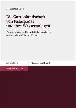 Die Gartenlandschaft von Pasargadai und ihre Wasseranlagen von Grob,  Helge Bert