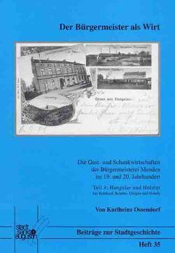 Die Gast- und Schankwirtschaften der Bürgermeisterei Menden im 19. und 20. Jahrhundert / Der Bürgermeister als Wirt von Langel,  Petra, Ossendorf,  Karlheinz