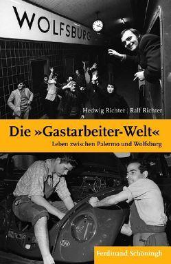 """Die """"Gastarbeiter-Welt"""" von Richter,  Hedwig, Richter,  Ralf"""