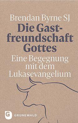 Die Gastfreundschaft Gottes von Byrne SJ,  Brendan, Klein,  Ralf