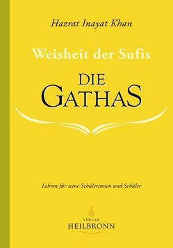 Die Gathas – Weisheit der Sufis von Inayat Khan,  Hazrat, Inayat Khan,  Hidayat, Sen Gupta,  Karima, Witteveen,  Karimbakhsh