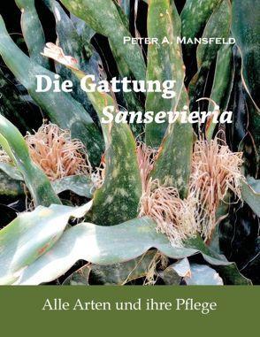 Die Gattung Sansevieria von Mansfeld,  Peter A.