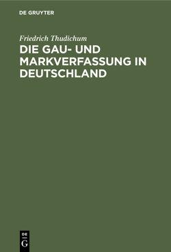 Die Gau- und Markverfassung in Deutschland von Thudichum,  Friedrich