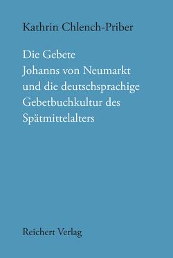 Die Gebete Johanns von Neumarkt und die deutschsprachige Gebetbuchkultur des Spätmittelalters von Chlench-Priber,  Kathrin