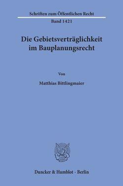 Die Gebietsverträglichkeit im Bauplanungsrecht. von Bittlingmaier,  Matthias